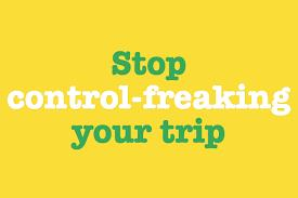 stop control freaking your trip